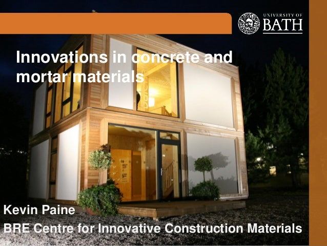 Innovations in concrete and mortar materials  Kevin Paine BRE Centre for Innovative Construction Materials