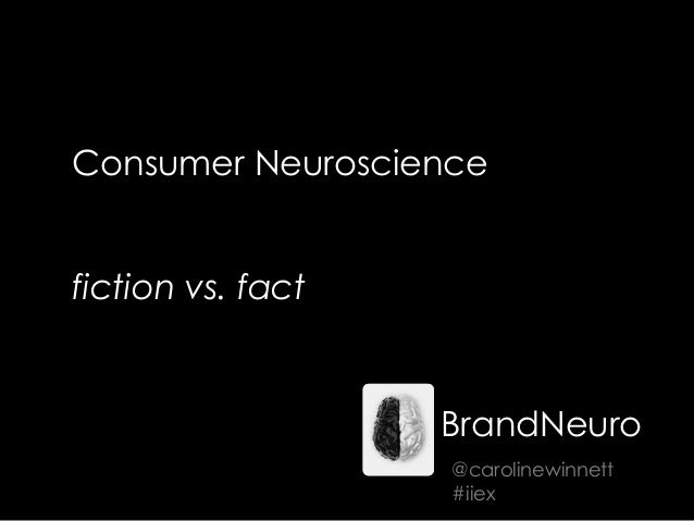 Consumer Neurosciencefiction vs. factBrandNeuro@carolinewinnett#iiex