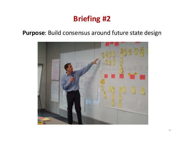 Briefing#2 Purpose:Buildconsensusaroundfuturestatedesign  37
