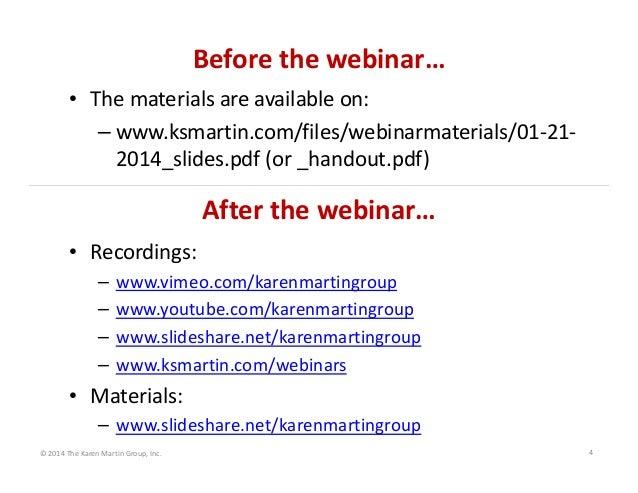Beforethewebinar… • Thematerialsareavailableon: – www.ksmartin.com/files/webinarmaterials/01‐21‐ 2014_slides.pdf(or...