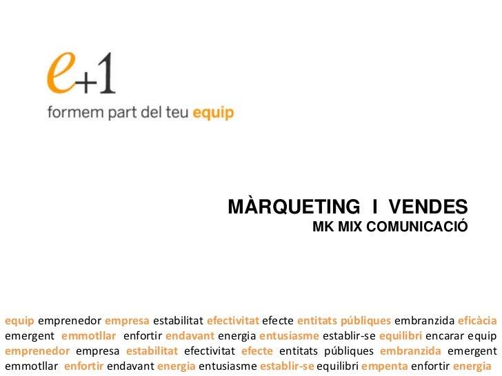 MÀRQUETING I VENDES                                                          MK MIX COMUNICACIÓequip emprenedor empresa es...
