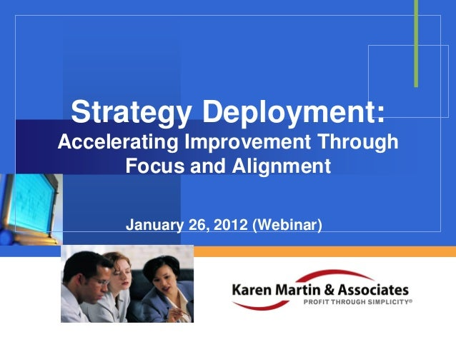 Strategy Deployment: Accelerating Improvement Through Focus and Alignment January 26, 2012 (Webinar) Company  LOGO