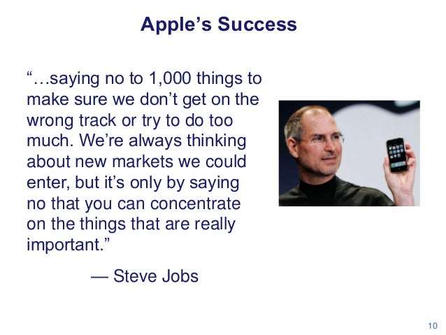 """Apple's Success """"…saying no to 1,000 things to make sure we don't get on the wrong track or try to do too much. We're alwa..."""