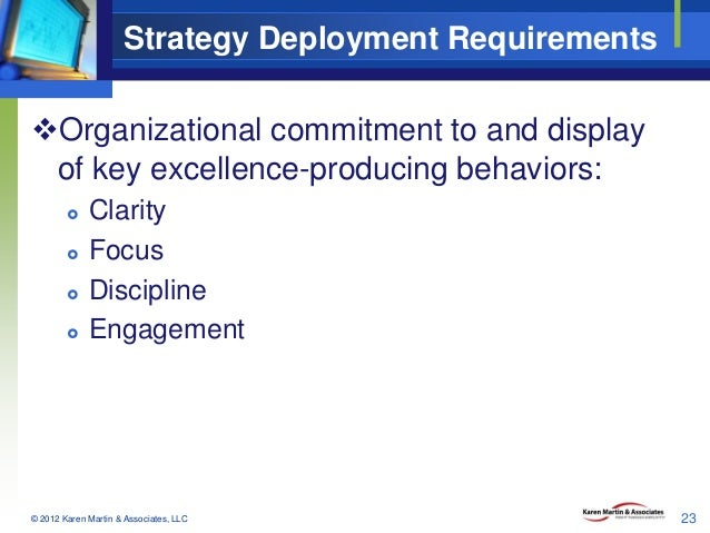 Strategy Deployment Requirements Organizational commitment to and display of key excellence-producing behaviors:     ...