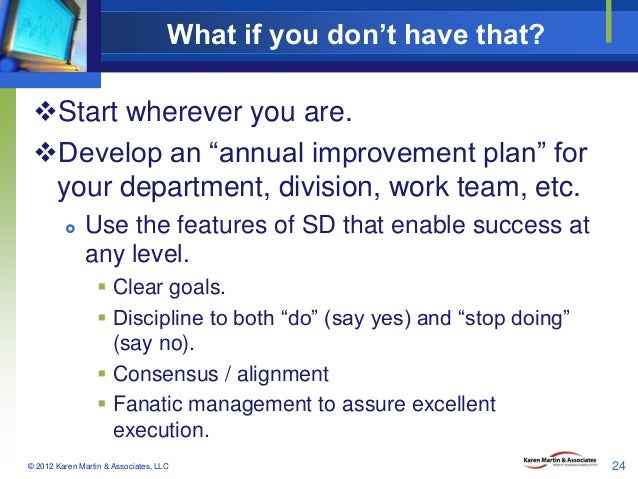 "What if you don't have that? Start wherever you are. Develop an ""annual improvement plan"" for your department, division,..."