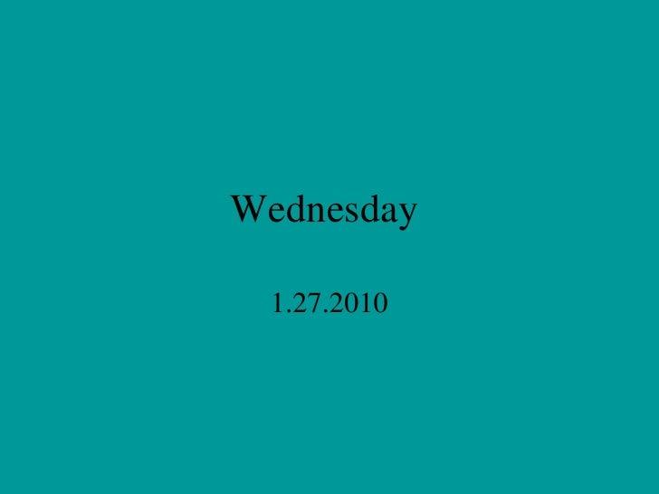 Wednesday 1.27.2010