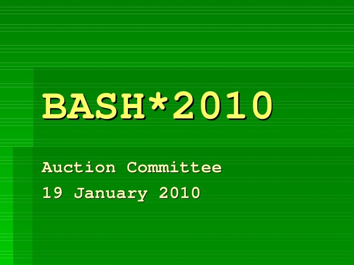 BASH*2010 Auction Committee 19 January 2010