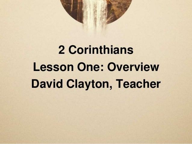 2 Corinthians Lesson One: Overview David Clayton, Teacher
