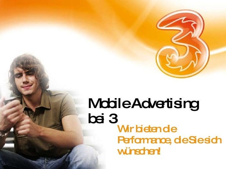 Mobile Advertising bei 3 Wir bieten die Performance, die Sie sich wünschen!