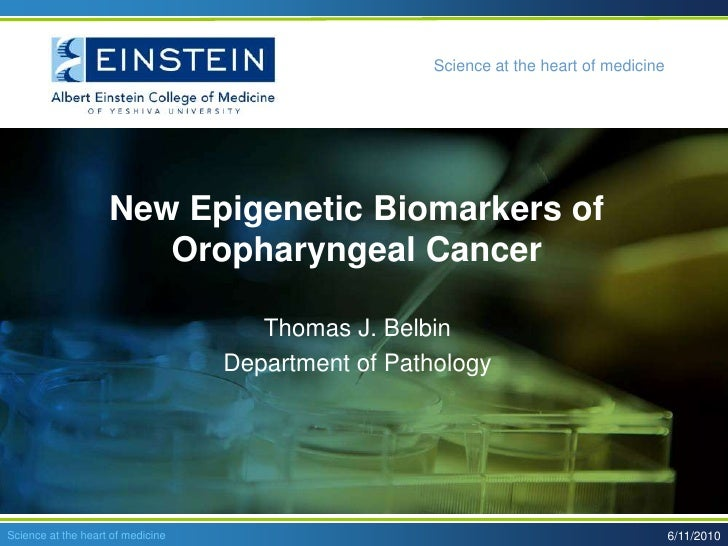 New Epigenetic Biomarkers of Oropharyngeal Cancer<br />Thomas J. Belbin<br />Department of Pathology<br />5/21/2010<br />S...