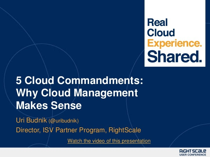 15 Cloud Commandments:Why Cloud ManagementMakes SenseUri Budnik (@uribudnik)Director, ISV Partner Program, RightScale     ...
