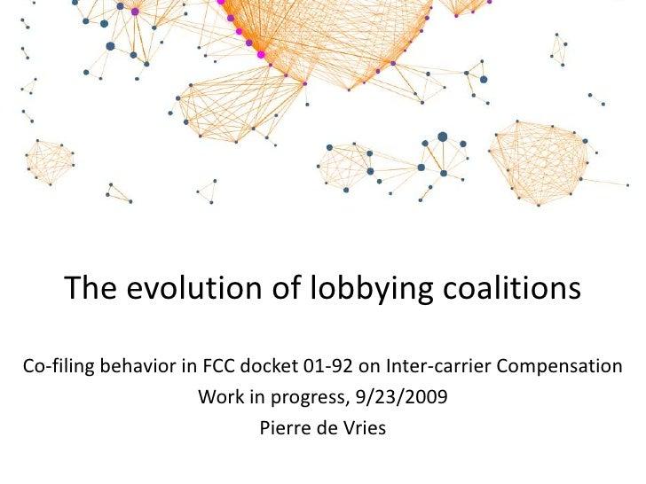 The evolution of lobbying coalitionsCo-filing behavior in FCC docket 01-92 on Inter-carrier Compensation<br />Work in prog...