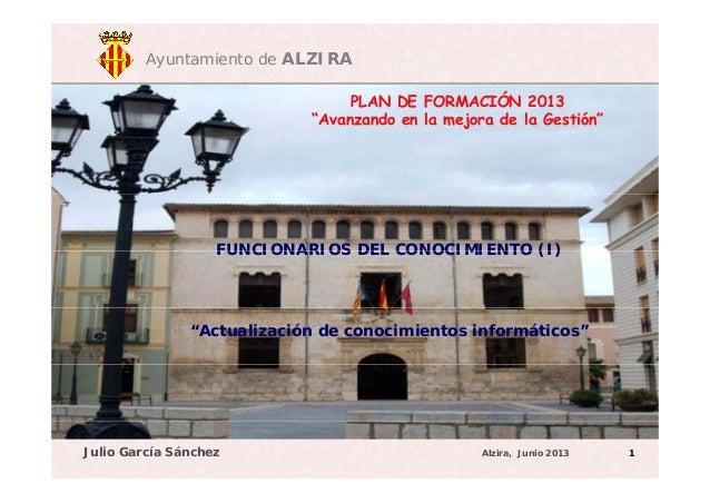 """Ayuntamiento de ALZIRA PLAN DE FORMACIÓN 2013 """"Avanzando en la mejora de la Gestión"""" FUNCIONARIOS DEL CONOCIMIENTO (I)FUNC..."""