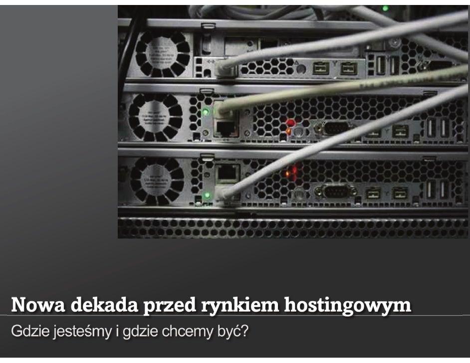 Adam Golański - Webhosting.pl - Nowa dekada przed rynkiem hostingowym. Gdzie jesteśmy, gdzie chcemy być