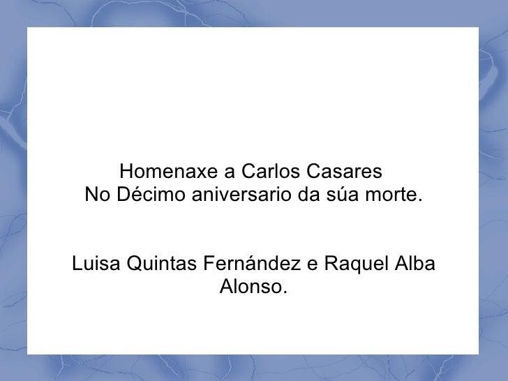 Homenaxe a Carlos Casares No Décimo aniversario da súa morte.Luisa Quintas Fernández e Raquel Alba               Alonso.