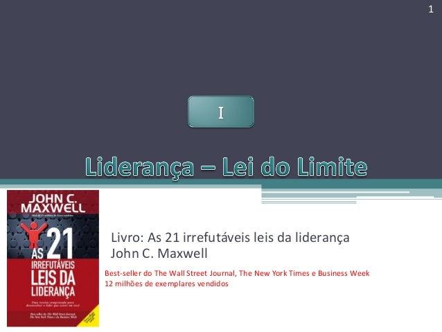 1  Livro: As 21 irrefutáveis leis da liderança John C. Maxwell Best-seller do The Wall Street Journal, The New York Times ...