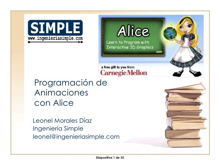 Programación de Animaciones con Alice Leonel Morales Díaz Ingeniería Simple [email_address]