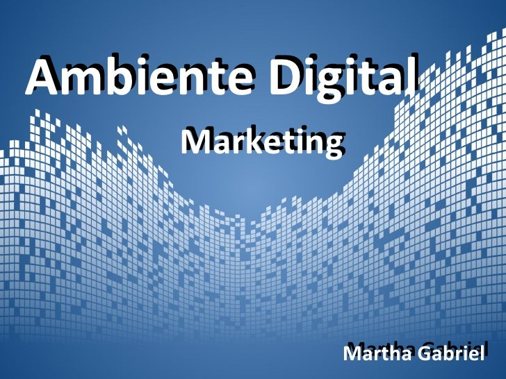 Ambiente Digital       Marketing       Marketing                   Martha Gabriel               Martha Gabriel