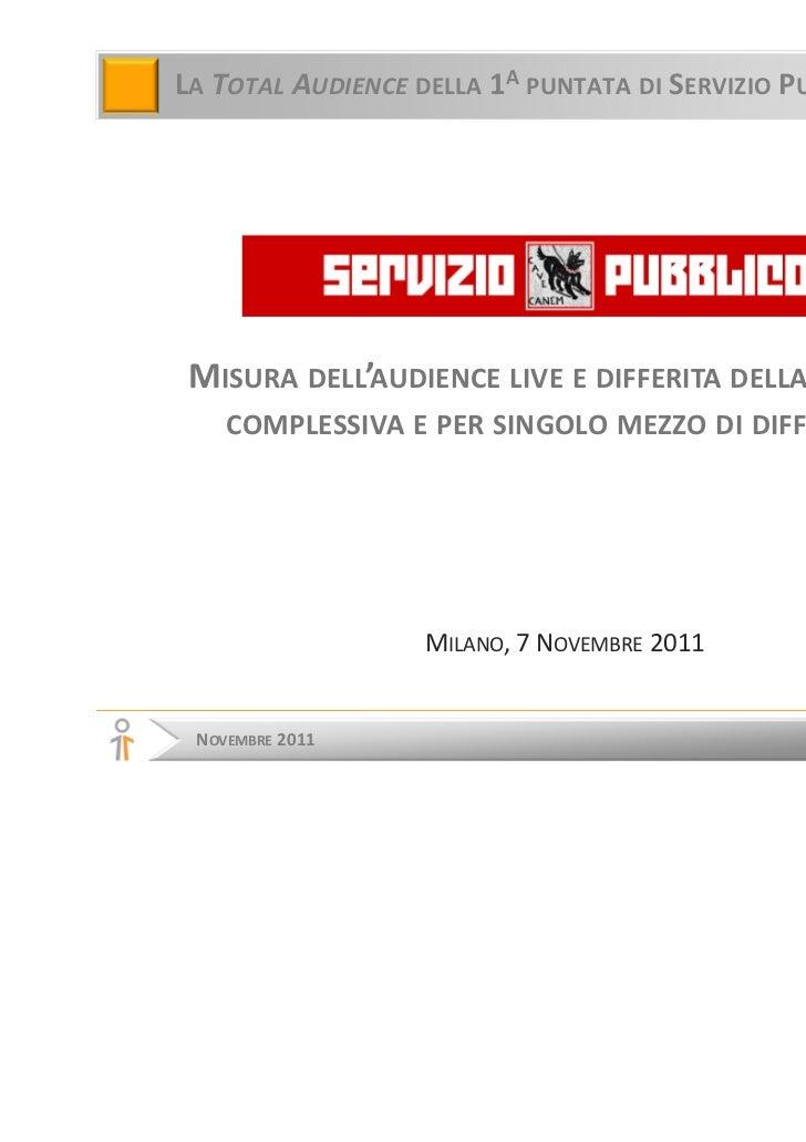 LA TOTAL AUDIENCE DELLA 1A PUNTATA DI SERVIZIO PUBBLICO MISURA DELL'AUDIENCE LIVE E DIFFERITA DELLA PUNTATA,    COMPLESSIV...