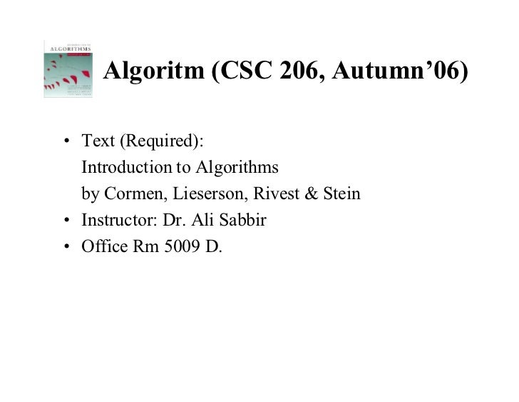 Algoritm (CSC 206, Autumn'06)• Text (Required):  Introduction to Algorithms  by Cormen, Lieserson, Rivest & Stein• Instruc...