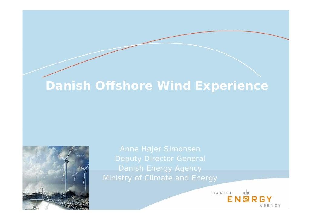 Danish Offshore Wind Experience                 Anne Højer Simonsen           Deputy Director General            Danish En...