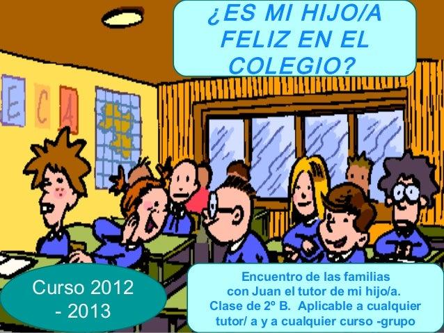 ¿ES MI HIJO/A              FELIZ EN EL              COLEGIO?                  Encuentro de las familiasCurso 2012      con...