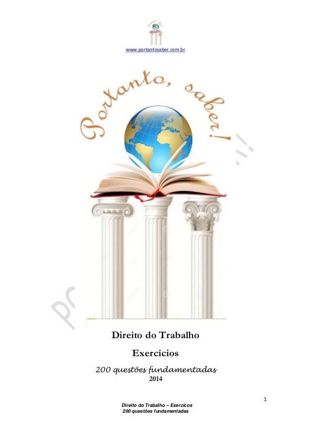 www.portantosaber.com.br 1 Direito do Trabalho – Exercícos 200 questões fundamentadas Direito do Trabalho Exercícios 200 q...