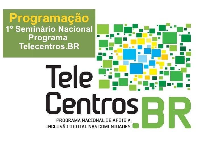 Programação 1º Seminário Nacional  Programa  Telecentros.BR