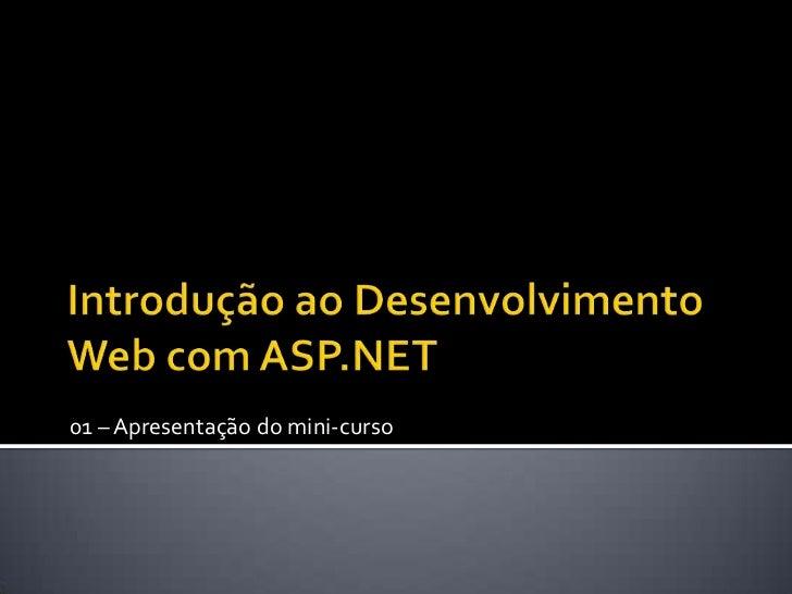 Introdução ao Desenvolvimento Web com ASP.NET<br />01 – Apresentação do mini-curso<br />