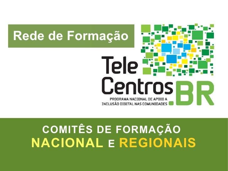 Rede de Formação COMITÊS DE FORMAÇÃO   NACIONAL   E   REGIONAIS