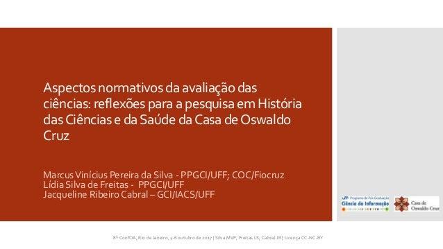 Aspectosnormativosdaavaliaçãodas ciências:reflexõesparaapesquisaemHistória dasCiênciasedaSaúdedaCasadeOswaldo Cruz MarcusV...