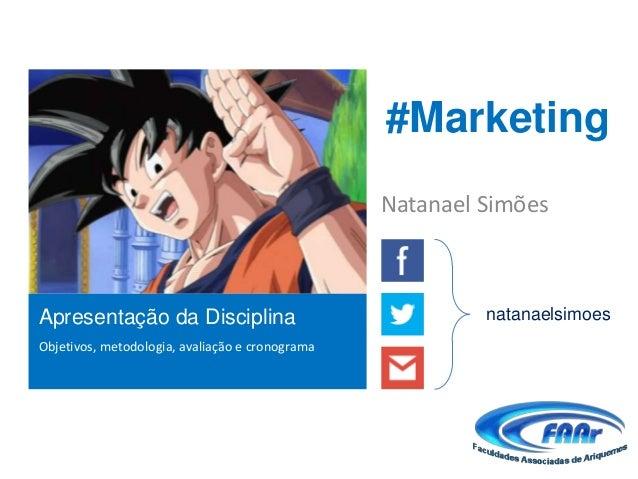 #Marketing                                                 Natanael SimõesApresentação da Disciplina                      ...