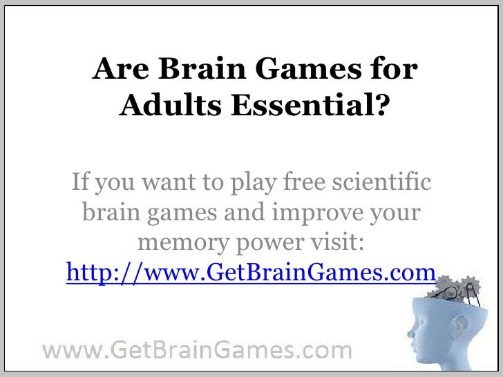 Are Brain Games for Adults Essential?<br />If you want to play free scientific brain games and improve your memory power v...