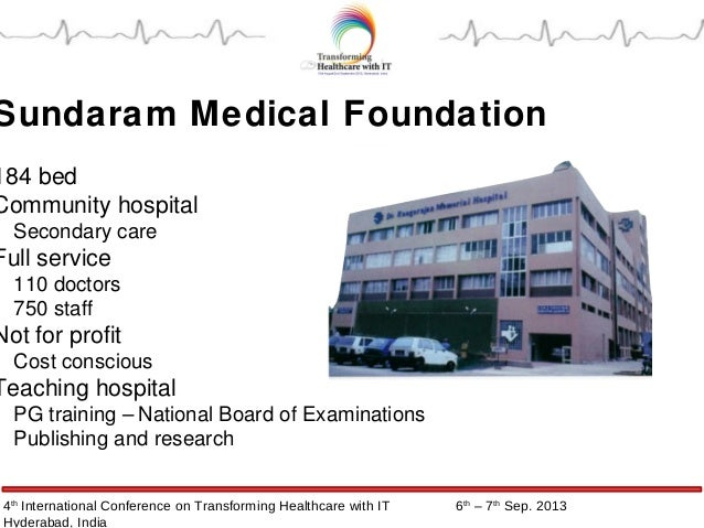 4th International Conference on Transforming Healthcare with IT 6th – 7th Sep. 2013 Hyderabad, India Sundaram Medical Foun...