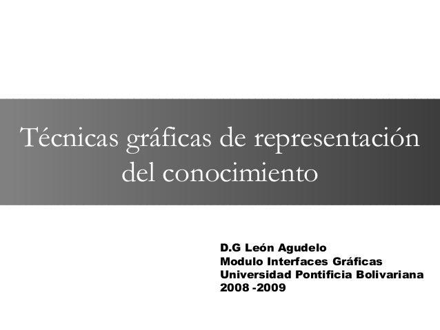 Técnicas gráficas de representación        del conocimiento                 D.G León Agudelo                 Modulo Interf...