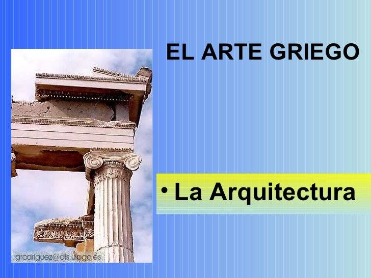 EL ARTE GRIEGO <ul><li>La Arquitectura </li></ul>