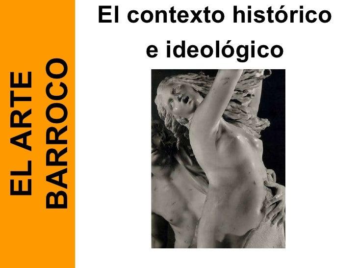 El contexto histórico e ideológico EL ARTE BARROCO