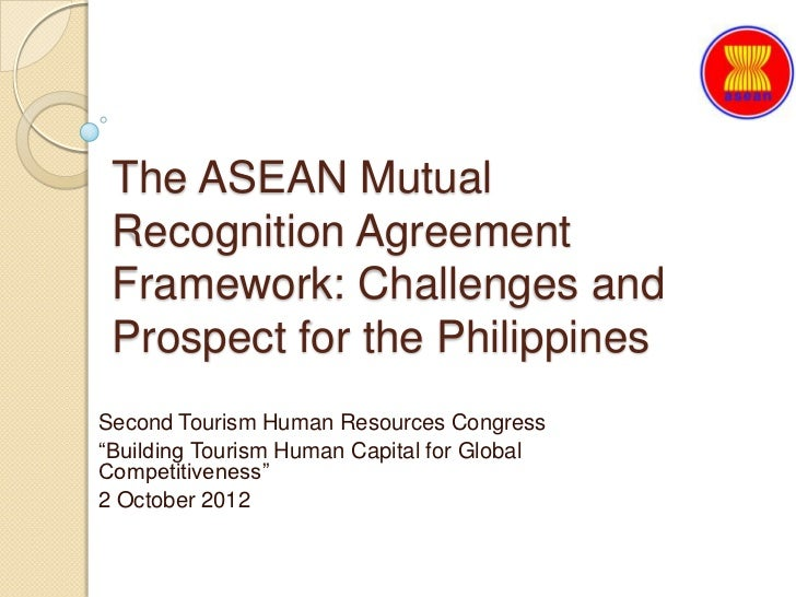 The ASEAN Mutual Recognition Agreement Framework: Challenges and Prospect for the PhilippinesSecond Tourism Human Resource...