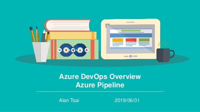Azure DevOps Overview Azure Pipeline Alan Tsai 2019/06/01