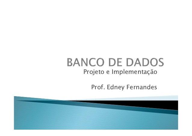 Projeto e ImplementaçãoProjeto e Implementação Prof. Edney Fernandes