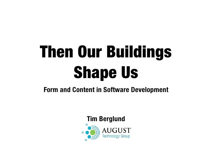 Then Our Buildings     Shape Us Form and Content in Software Development                 Tim Berglund