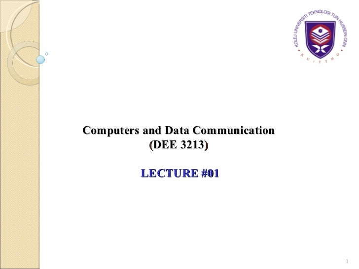 Computers and Data Communication   ( DEE 3213 )    LECTURE #01