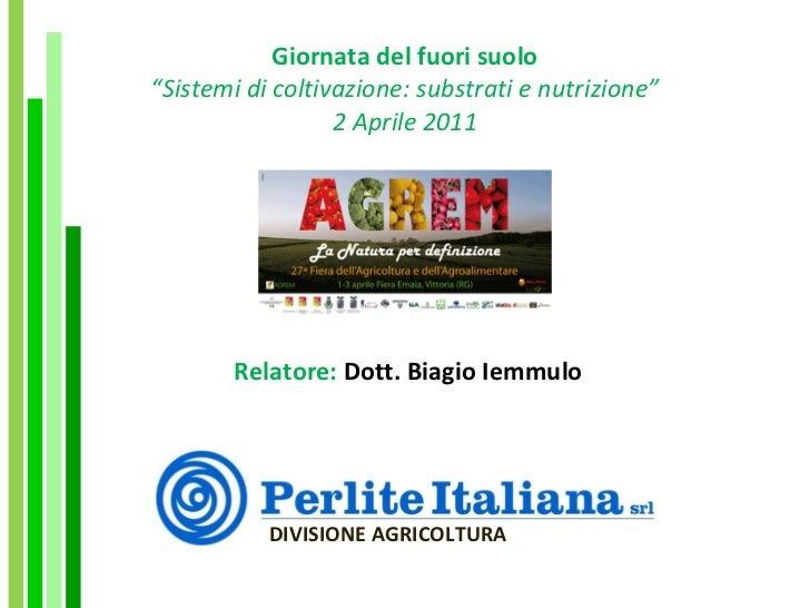 """Giornata del fuori suolo """"Sistemi di coltivazione: substrati e nutrizione"""" 2 Aprile 2011 Relatore:  Dott. Biagio Iemmulo D..."""