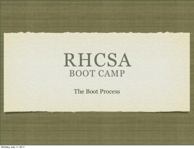 RHCSA BOOT CAMP The Boot Process  Monday, July 11, 2011