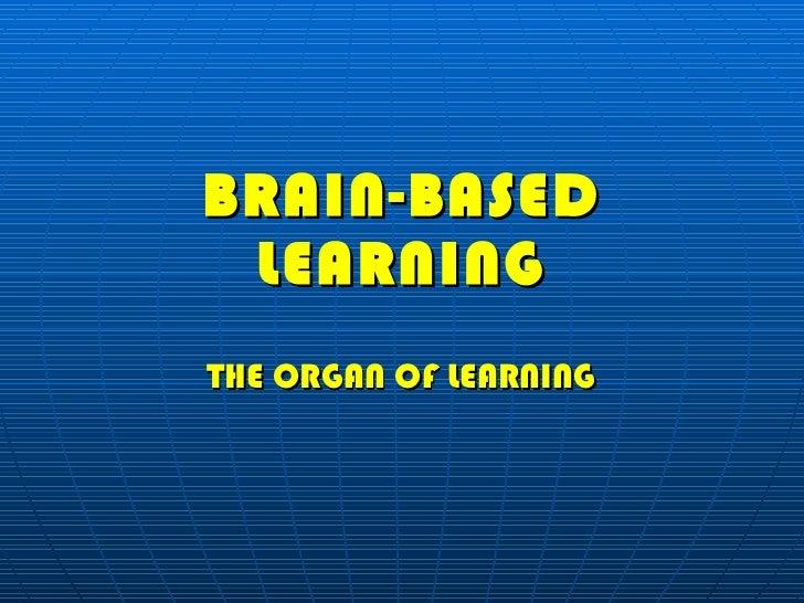 BRAIN-BASED LEARNING THE ORGAN OF LEARNING