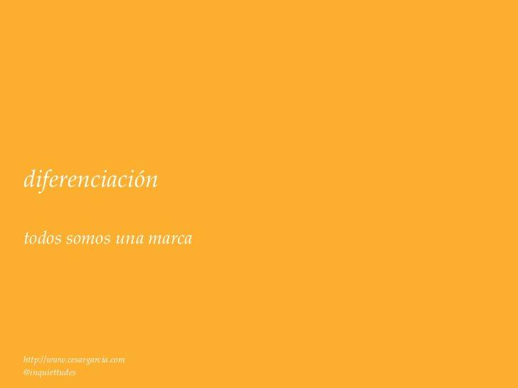 diferenciacióntodos somos una marcahttp://www.cesargarcia.com@inquiettudes
