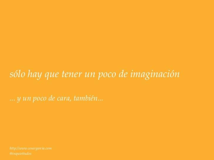 sólo hay que tener un poco de imaginación... y un poco de cara, también...http://www.cesargarcia.com@inquiettudes