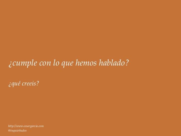 ¿cumple con lo que hemos hablado?¿qué creeis?http://www.cesargarcia.com@inquiettudes