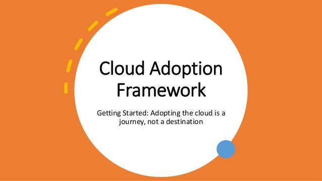 Cloud Adoption Framework Getting Started: Adopting the cloud is a journey, not a destination