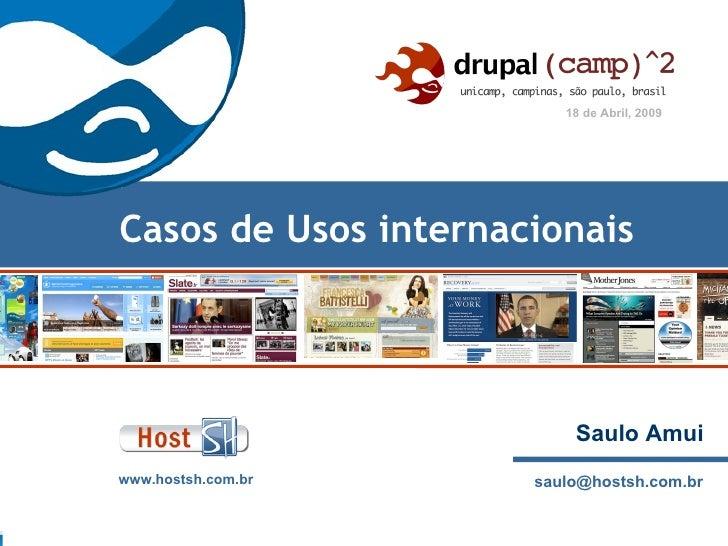 Drupal                           18 de Abril, 2009     Casos de Usos internacionais                               Saulo Am...